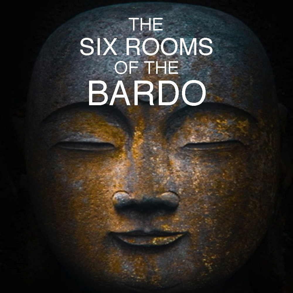 The Six Rooms of the Bardo